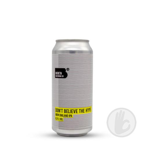 Dont Believe the Hype   Bereta (RO)   0,44L - 6,3%